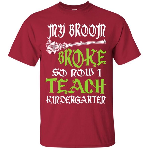 My Broom Broke So Now I Teach Kindergarten Cotton T-Shirt - TeachersLoungeShop - 4
