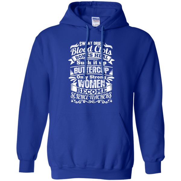 Sweat Dries Blood Clots Bones Heal Only Strong Women Become Science Teachers Pullover Hoodie 8 oz - TeachersLoungeShop - 9