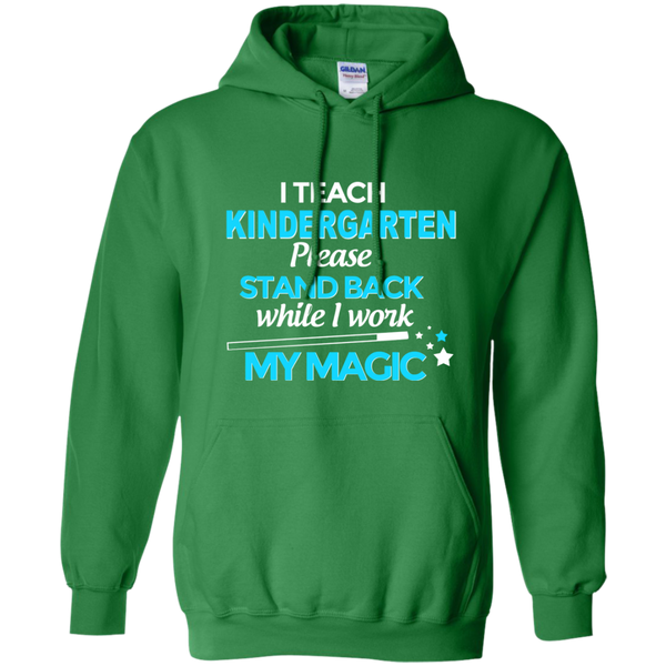 I Teach Kindergarten Please Stand Back While I Work My Magic Pullover Hoodie 8 oz - TeachersLoungeShop - 8
