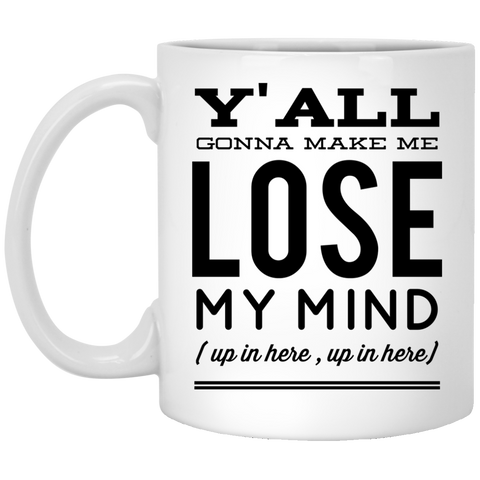 Y'all gonna make me lose my mind ( up in here , up in here )  Mug