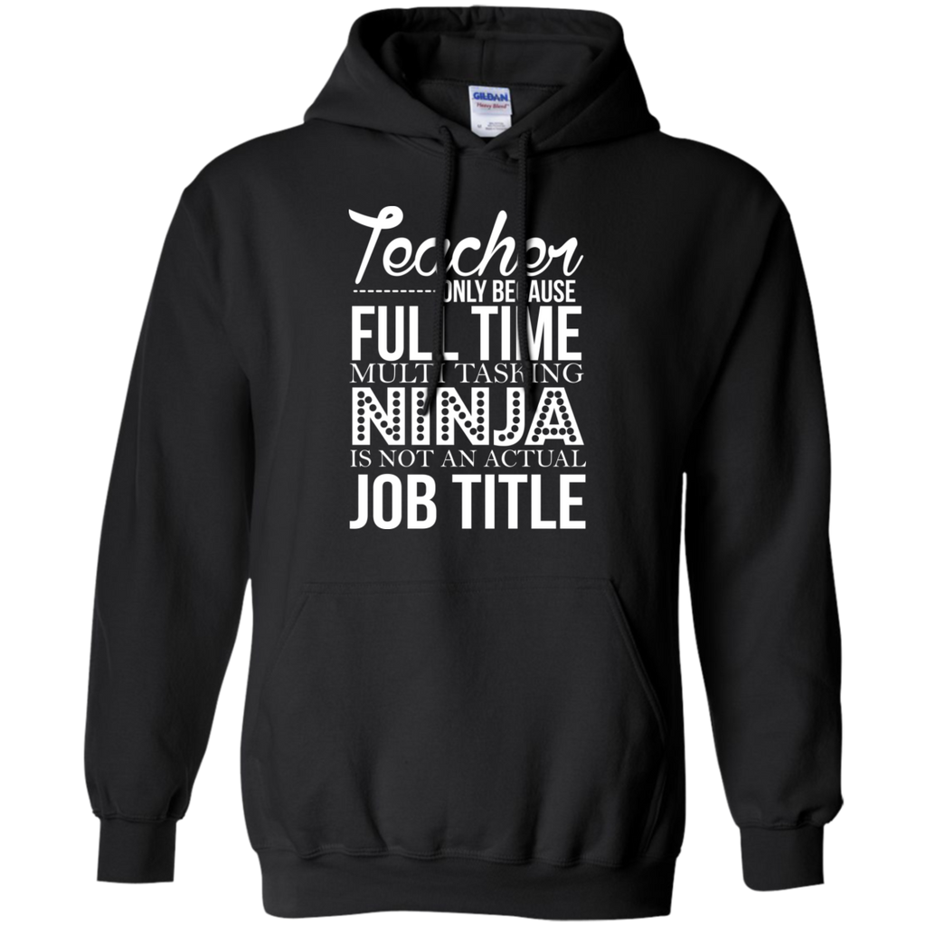 Teacher only Because Full Time Multi Tasking Ninja is not an actual Job Title   Hoodie 8 oz - TeachersLoungeShop - 1