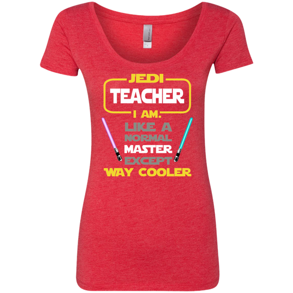 Jedi Teacher I Am Like a Normal Master Except Way Cooler Next Level Ladies Triblend Scoop - TeachersLoungeShop - 5