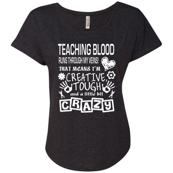 Teaching Blood Runs Through My Veins I'm Creative Tough and Crazy Next Level Ladies Triblend Dolman Sleeve - TeachersLoungeShop - 4