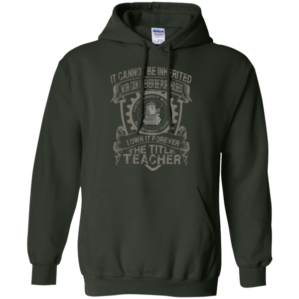 It Cannot Be Inherited Nor Can It Ever Be Purchased I Own It Forever The Title Teacher Pullover Hoodie 8 oz - TeachersLoungeShop - 6