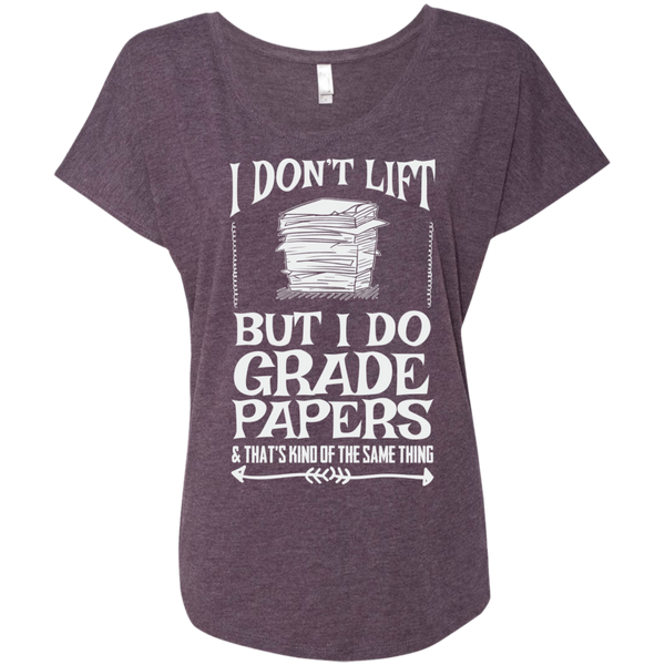 I Dont Lift But I Do Grade Papers    Level Ladies Triblend Dolman Sleeve - TeachersLoungeShop - 6