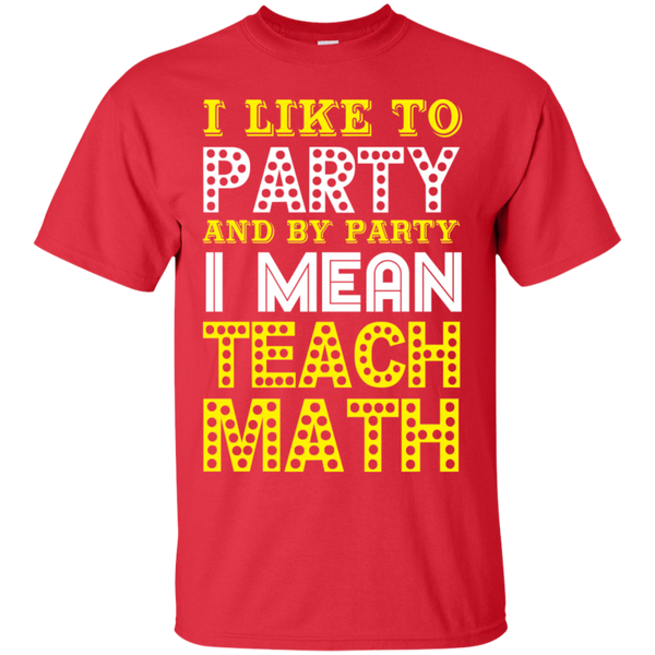 I Like to Party and by Party I Mean Teach Math  Cotton T-Shirt - TeachersLoungeShop - 4
