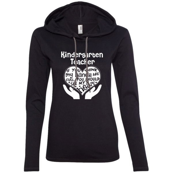 Kindergarten Teacher If You Think My Hands Are Full You Should See My Heart Ladies LS T-Shirt Hoodie - TeachersLoungeShop - 4
