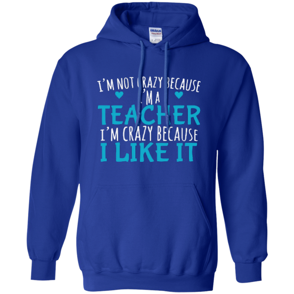 I'm Not Crazy Because I'm A Teacher I'm Crazy Because I Like It Pullover Hoodie 8 oz - TeachersLoungeShop - 12