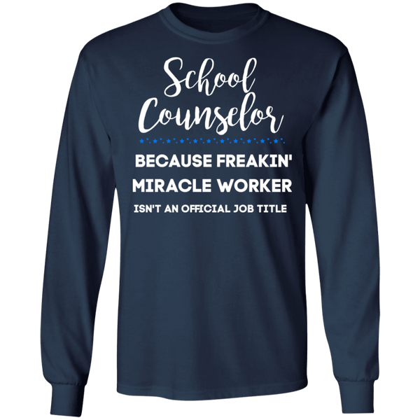School Counselor . miracle worker  LS .  T-Shirt