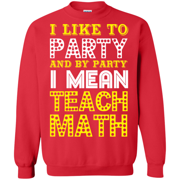 I Like to Party and by Party I mean Teach Math  Crewneck Pullover Sweatshirt  8 oz - TeachersLoungeShop - 4