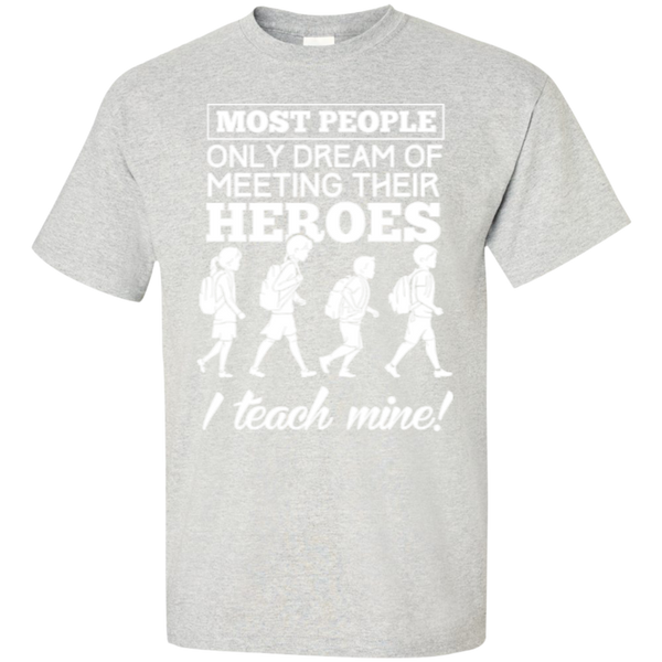 Most people only dream of meeting their heroes i teach mine  T-Shirt - TeachersLoungeShop - 8
