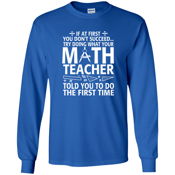 Try Doing What Your Math Teacher Told You To Do The First Time LS Ultra Cotton Tshirt - TeachersLoungeShop - 9
