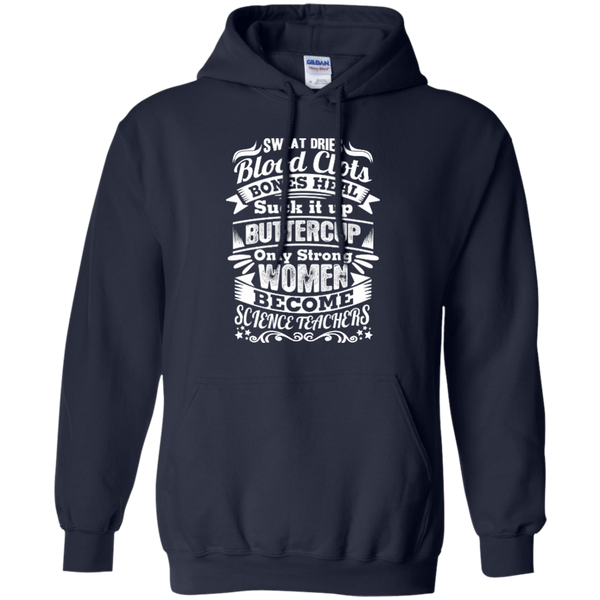 Sweat Dries Blood Clots Bones Heal Only Strong Women Become Science Teachers Pullover Hoodie 8 oz - TeachersLoungeShop - 2