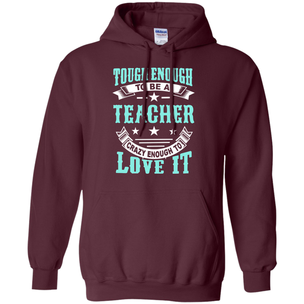 Tough Enough to be a Teacher Crazy Enough to Love It Pullover Hoodie 8 oz - TeachersLoungeShop - 8