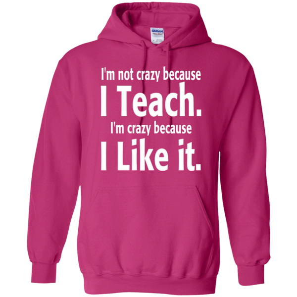 I'm not Crazy because i Teach I'm Crazy because i Like it T-shirt Hoodie - TeachersLoungeShop - 8