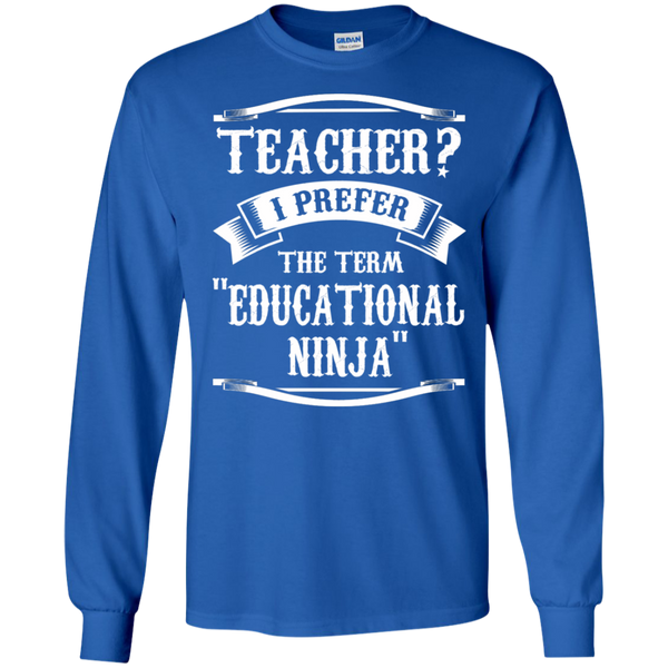 Teacher i Prefer the term Educational Ninja LS Ultra Cotton Tshirt - TeachersLoungeShop - 10