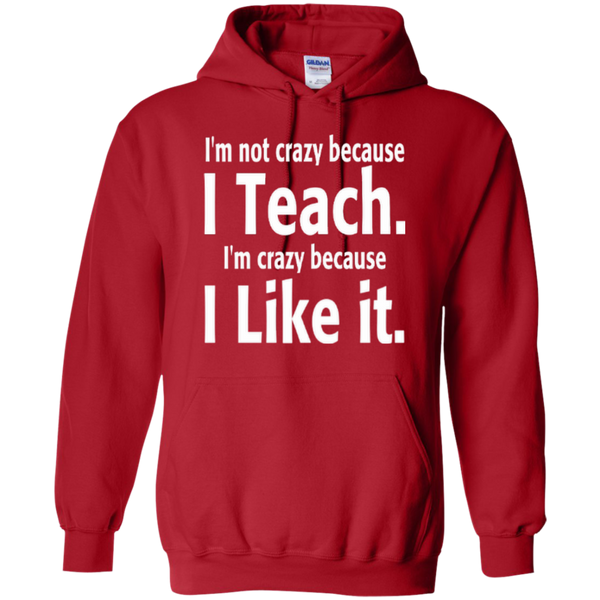 I'm not Crazy because i Teach I'm Crazy because i Like it T-shirt Hoodie - TeachersLoungeShop - 10