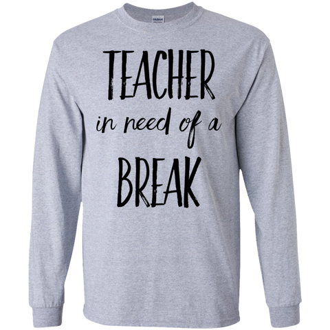 Teacher in need of a break   LS   T-Shirt