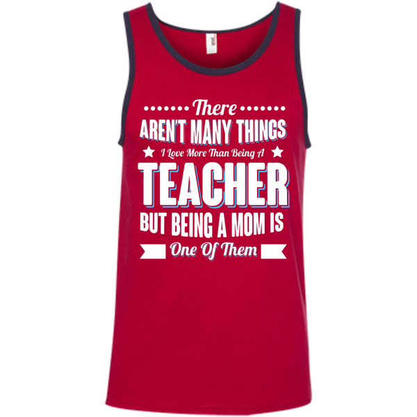There aren't many things I Love more than being a Teacher but being a MOM is one of them 100% Ringspun Cotton Tank Top - TeachersLoungeShop - 4