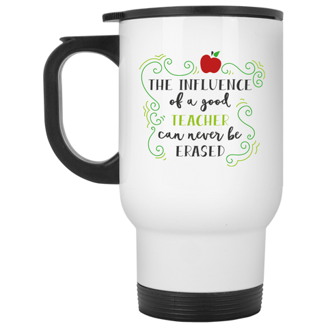 The Influence of a good Teacher can never be erased  White Travel Mug