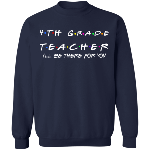 4th Grade Teacher .  I'll be there for you Crewneck Pullover Sweatshirt  8 oz.