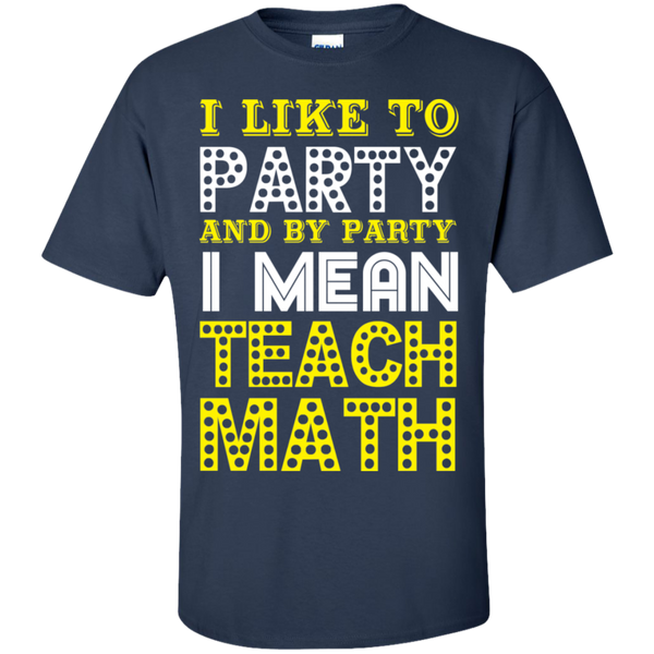 I Like to Party and by Party I Mean Teach Math  Cotton T-Shirt - TeachersLoungeShop - 6