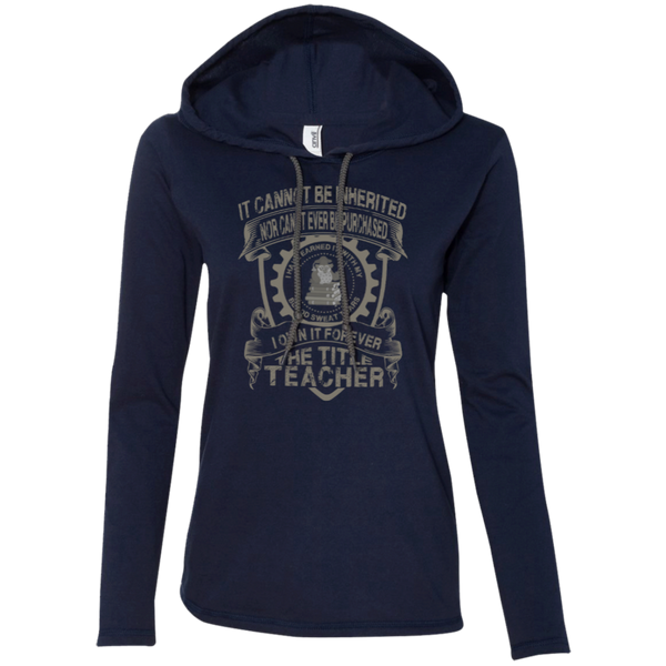 It Cannot Be Inherited Nor Can It Ever Be Purchased I Own It Forever The Title Teacher Ladies LS T-Shirt Hoodie - TeachersLoungeShop - 3