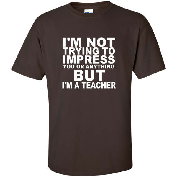 I'm Not Trying to Impress You or Anything But I'm a Teacher Cotton T-Shirt - TeachersLoungeShop - 3