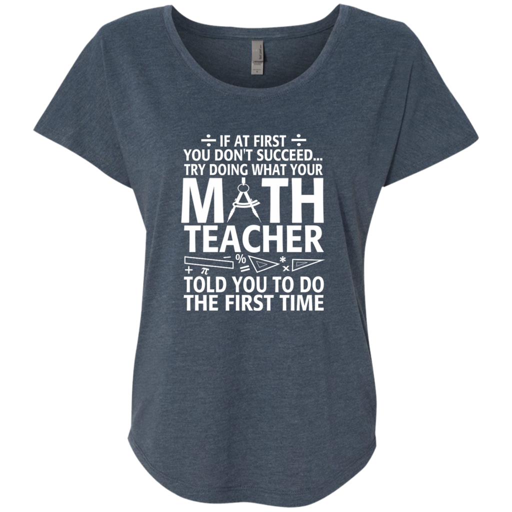 Try Doing What Your Math Teacher Told You To Do The First Time Next Level Ladies Triblend Dolman Sleeve - TeachersLoungeShop - 1