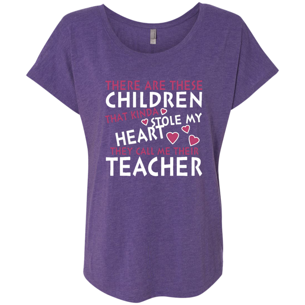 There are these Children that Kinda Stole My Heart They call Me Their Teacher Next Level Ladies Triblend Dolman Sleeve
