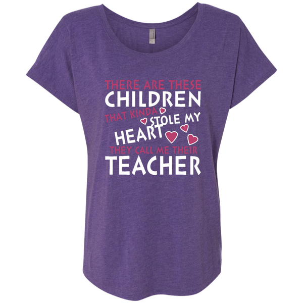 There are these Children that Kinda Stole My Heart They call Me Their Teacher Next Level Ladies Triblend Dolman Sleeve - TeachersLoungeShop - 1