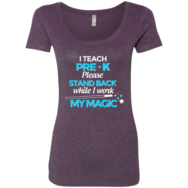 I Teach Pre K Please Stand Back While I Work My Magic Next Level Ladies Triblend Scoop - TeachersLoungeShop - 3