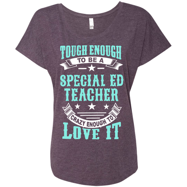Tough Enough to be a Special Ed Teacher Crazy Enough to Love It Next Level Ladies Triblend Dolman Sleeve - TeachersLoungeShop - 6