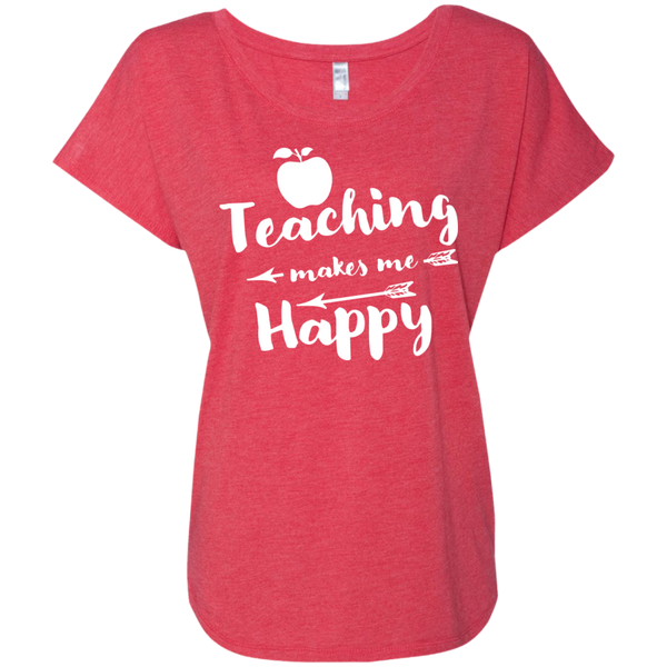 Teaching makes me Happy  Next  Level Ladies Triblend Dolman Sleeve - TeachersLoungeShop - 7