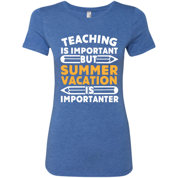 Teaching is important but Summer vacation is importanter  Level Ladies Triblend T-Shirt - TeachersLoungeShop - 6