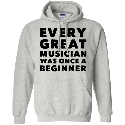 Every great musician was once a beginner  Hoodie