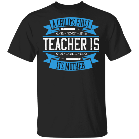 A child's first teacher is its mother T-shirt