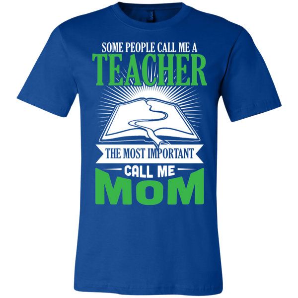 Some people call me a Teacher The Most important call me Mom  T-Shirt