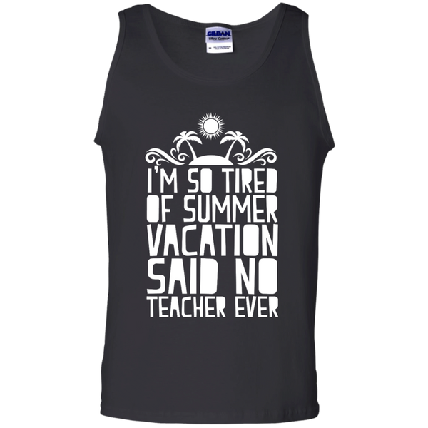 I'm So Tired of Summer Vacation Said No Teacher ever  Cotton Tank Top - TeachersLoungeShop - 1