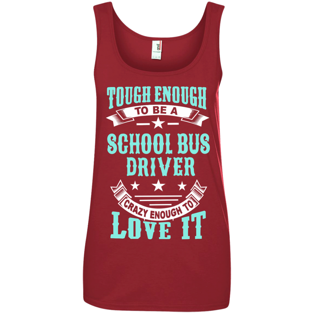 Tough Enough to be a School Bus Driver Crazy Enough to Love It Ladies' 100% Ringspun Cotton Tank Top - TeachersLoungeShop - 1