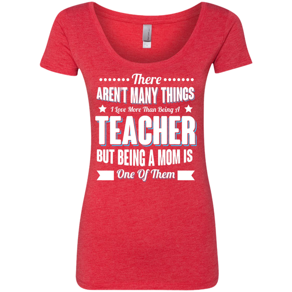 There aren't many things I Love more than being a Teacher but being a MOM is one of them Next  Level Ladies Triblend Scoop - TeachersLoungeShop - 4