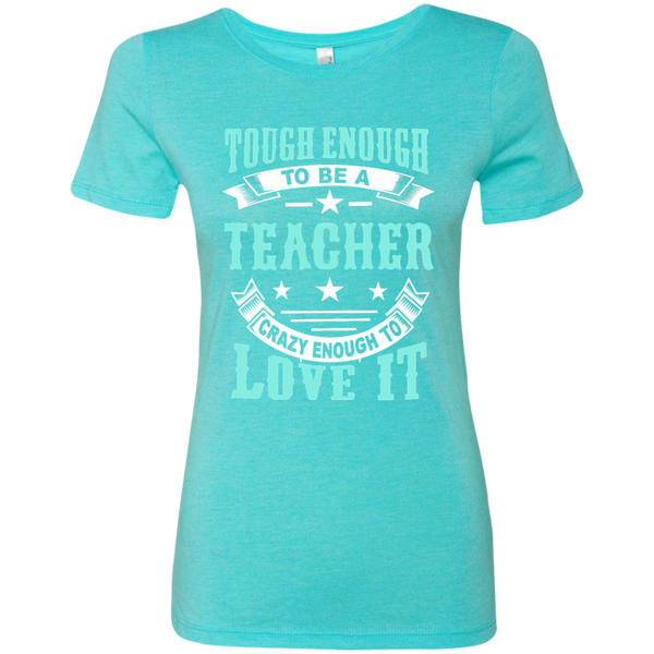 Tough Enough to be a Teacher Crazy Enough to Love It Next Level Ladies Triblend T-Shirt - TeachersLoungeShop - 4