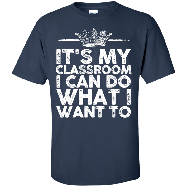 It's My Classroom I can do what i want to  T-Shirt - TeachersLoungeShop - 4