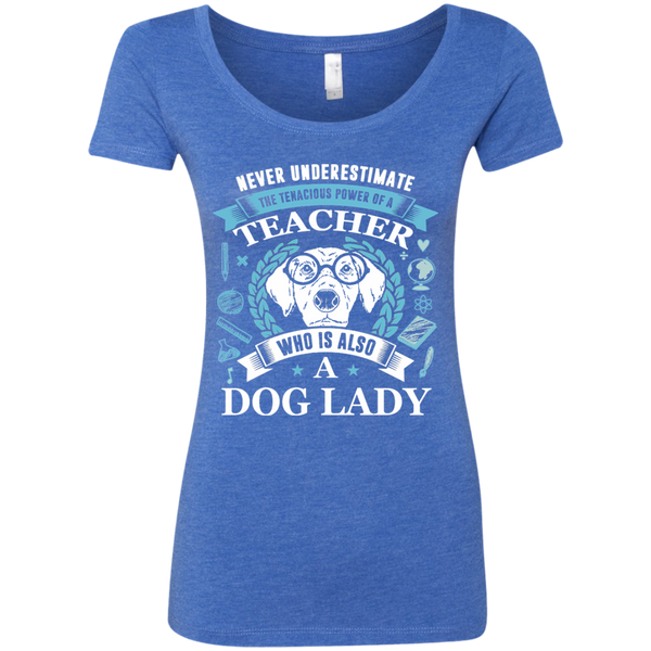 Never Underestimate the Tenacious Power of a Teacher who is also a Dog Lady Next Level Ladies Triblend Scoop - TeachersLoungeShop - 5