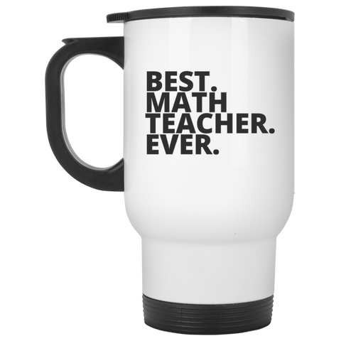 Best. Math. Teacher. Ever .  Travel  Mug