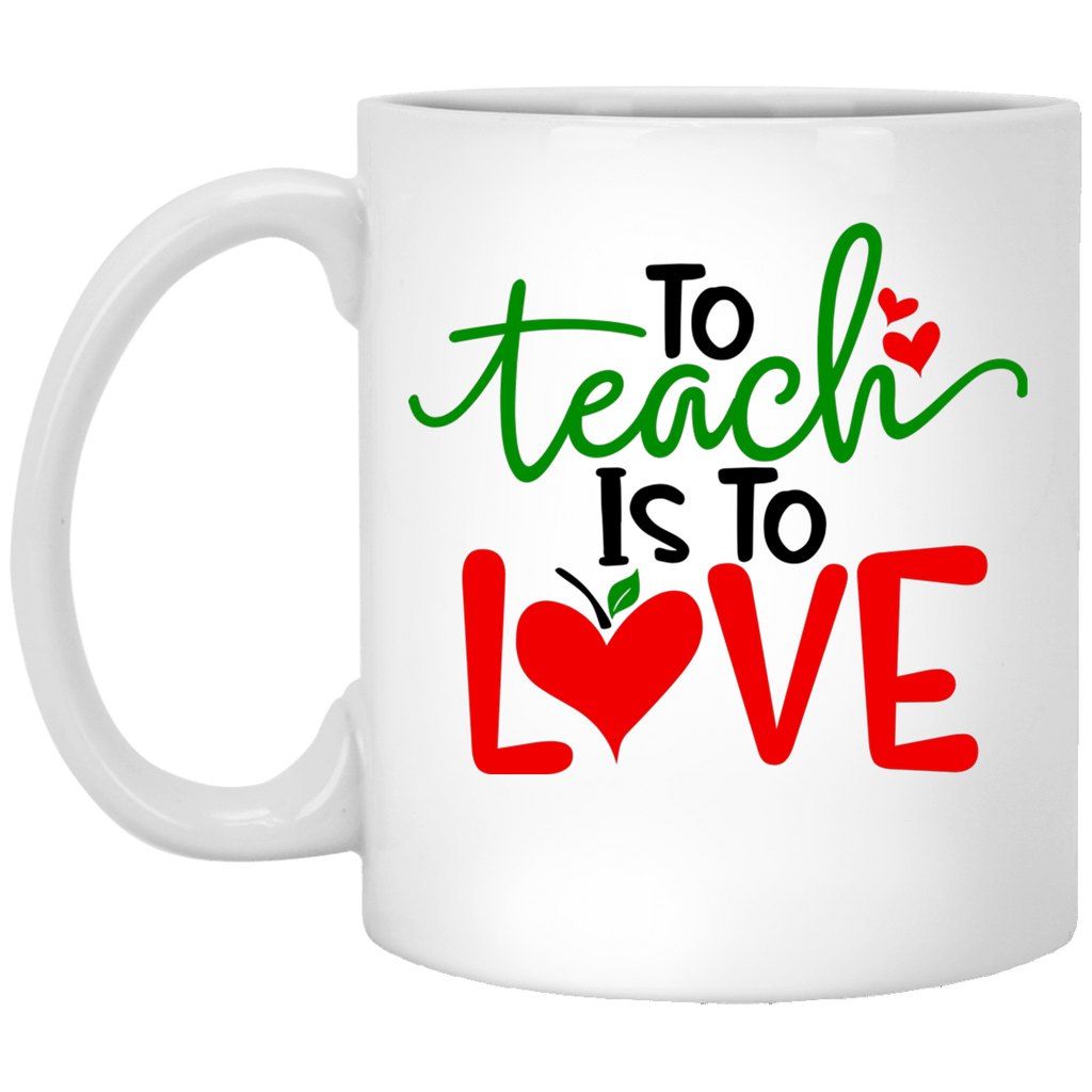 To teach is to love 11 oz. White Mug