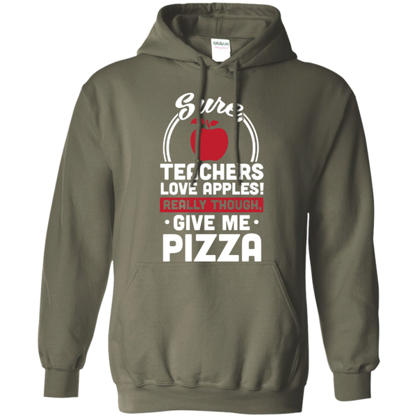 Sure Teachers love apples really though give me Pizza  Hoodie 8 oz - TeachersLoungeShop - 7