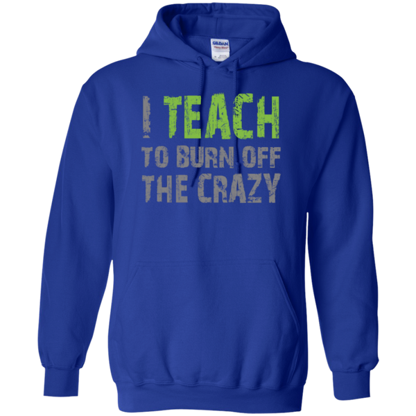 I Teach to burn off the crazy Hoodie 8 oz - TeachersLoungeShop - 8