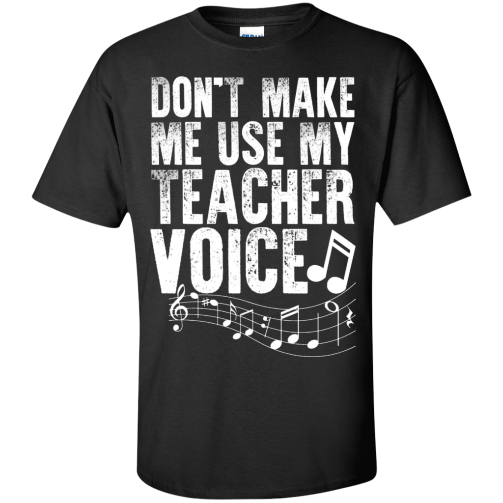 Dont Make Me use my Teacher Voice  T-Shirt - TeachersLoungeShop - 1