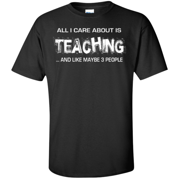 All I Care about is Teaching and Like Maybe 3 People Teacher T-shirt Hoodie - TeachersLoungeShop - 1